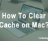 How To Clear Cache on Mac